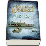 Paul Feval, Misterele Londrei. Marchizul de Rio-Santo. Volumul 4