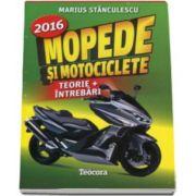 Marius Stanculescu - Mopede si Motociclete 2016 -Teorie si Intrebari, explicate pentru categoriile A, A1, A2 si AM