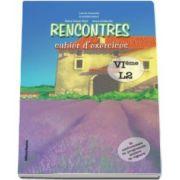 Larisa Gojnete, Rencontres - cahier d-exercices. VIeme l2. Caiet de limba franceza pentru clasa a VI-a (limba moderna 2)