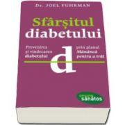 Joel Fuhrman, Sfarsitul diabetului. Prevenirea si vindecarea diabetului prin planul. Mananca pentru a trai
