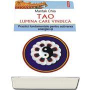 Mantak Chia, Tao. Lumina care vindeca. Practici fundamentale pentru activarea energiei Qi