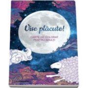 Claire Cater, Vise placute! - Carte de colorat pentru adulti