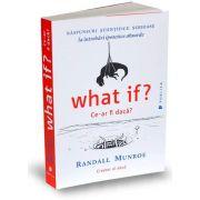 Randall Munroe - What if? Ce-ar fi daca? Raspunsuri stiintifice serioase la intrebari ipotetice absurde