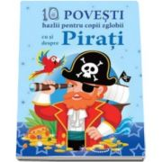 10 Povesti hazlii pentru copii zglobii. Cu si despre Pirati - Varsta recomandata 3-6 ani