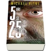 Michael Pitre, 5-uri si 25-uri