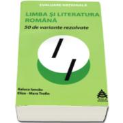 Raluca Iancau, 50 de variante rezolvate pentru Evaluare Nationala la Limba si literatura romana
