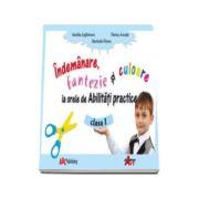 Abilitati practice manual pentru clasa I. Indemanare, fantezie si culoare