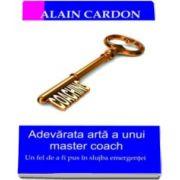 Alain Cardon, Adevarata arta a unui master coach. Un fel de a fi pus in slujba emergentei