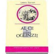 Lewis CARROLL, Alice in Lumea Oglinzii. Colectia Biblioteca pentru toti copiii