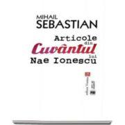 Mihail Sebastian, Articole din Cuvantul lui Nae Ionescu - Antologie de articole semnate de Mihail Sebastian in ziatul Cuvantul intre 1928 si 1933
