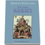Sebastian Stanculescu, Ce este si ce nu este initierea
