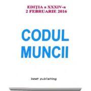 Codul muncii. Actualizat la 2 februarie 2016. Editia a XXXIV-a