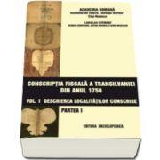 Conscriptia fiscala a Transilvaniei din anul 1750 - Volumul I (Partea I si partea a II-a)