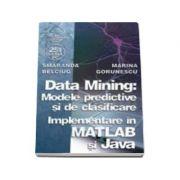 Data Mining: Modelele predictive si de clasificare - Implementare in MATLAB si Java