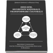 Marian Stas - Educatie, Securitate Nationala, Transformare Culturala. Argument consolidat pentru schimbarea paradigmei educatiei in Romania