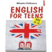 Mihaela Chilarescu - Mihaela Chilarescu, English for Teens. Age 13 - 15