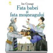 Fata babei si fata mosneagului - Ion Creanga - Varsta recomandata 3-8 ani