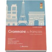 Claudia Dobre, Grammaire du francais. Niveau intermediaire. Substantivul, verbul, cuvinte invariabile, tipuri de fraze, discursul direct si indirect