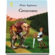 Greuceanu - Petre Ispirescu - Varsta recomandata 3-8 ani