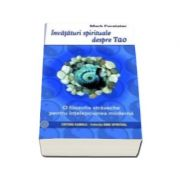 Invataturi spirituale despre Tao - O filozofie straveche pentru intelepciunea moderna