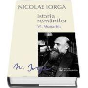 Nicolae IORGA, Istoria romanilor. Volumul VI. Monarhii