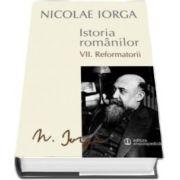 Nicolae IORGA, Istoria Romanilor. Volumul VII. Reformatorii