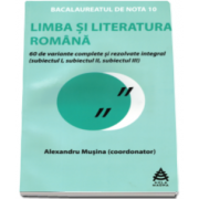 Alexandru Musina, Limba si literatura romana Bacalaureat 2016. 60 de variante rezolvate integral si explicate. Proba scrisa