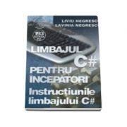 Limbajul C# pentru incepatori Volumul IV - Instructiunile limbajului C#