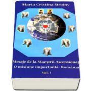 Maria Cristina Stroiny - Mesaje de la Maestrii Ascensionati. O misiune importanta, Romania - Volumul I