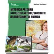 Mariana Marinescu - Metodica predarii stiintelor naturii. Geografiei in invatamantul primar