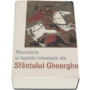 Mucenicia si faptele minunate ale Sfantului Mare Mucenic Gheorghe