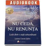Louis Zamperini - Nu ceda, nu renunta. Lectii dintr-o viata extraordinara. Carte audio - CD MP3