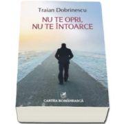 Traian Dobrinescu - Nu te opri, nu te intoarce