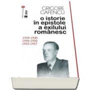 Grigore Gafencu, O istorie in epistole a exilului romanesc - 1939-1940, 1943-1950, 1952-1957