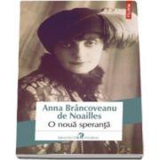 Anna Brancoveanu de Noailles, O noua speranta (Traducere din limba franceza de Ana Antonescu)