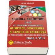 Artur Balauca - Olimpiade, concursuri si centre de excententa. Algebra, Geometrie 1440 de probleme semnificatice pentru clasa a VII-a. 11 Teme pentru centrele de excelenta