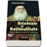 Keith Hitchins, Ortodoxie si nationalitate - Andrei Saguna si romanii din Transilvania