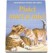 Steve Parker, Pisici mari si mici. Enciclopedia pentru toti copiii