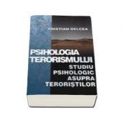 Psihologia terorismului. Studiu psihologic asupra teroristilor (cu CD inclus)