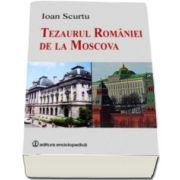 Ioan Scurtu, Tezaurul Romaniei de la Moscova