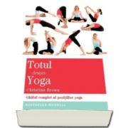 Christina Brown - Totul despre yoga. Ghidul complet al pozitiilor yoga