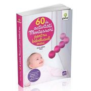 Marie Helene Place - 60 de activitati Montessori pentru bebelusul meu