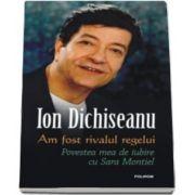 Ion Dichiseanu, Am fost rivalul regelui. Povestea mea de iubire cu Sara Montiel