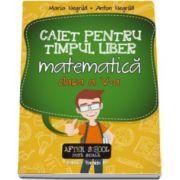 Caiet pentru timpul liber. Matematica, pentru clasa a V-a (Maria Negrila)