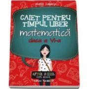 Caiet pentru timpul liber. Matematica, pentru clasa a VI-a (Maria Negrila)