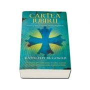 Cartea iubirii - Kathleen McGowan