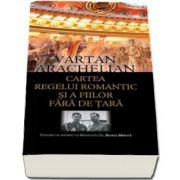 Vartan Arachelian, Cartea regelui romantic si a fiilor fara de tara. Contine un interviu cu Maiestatea Sa, Regele Mihai I