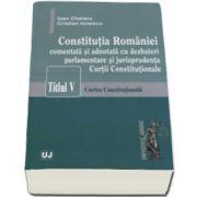 Ioan Chelaru, Constitutia Romaniei comentata si adnotata cu dezbateri parlamentare si jurisprudenta Curtii Constitutionale Titlul V - Curtea Constitutionala