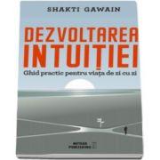 Shakti Gawain, Dezvoltarea intuitiei. Ghid practic pentru viata de zi cu zi