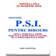 Dispozitii P. S. I. pentru birouri - Editia a III-a - 22 martie 2016. Legea nr. 307-2006, H. G. nr. 1739-2006, Ordinul M. A. I. 262-2016, Ordinul M. A. I. nr. 3-2011.